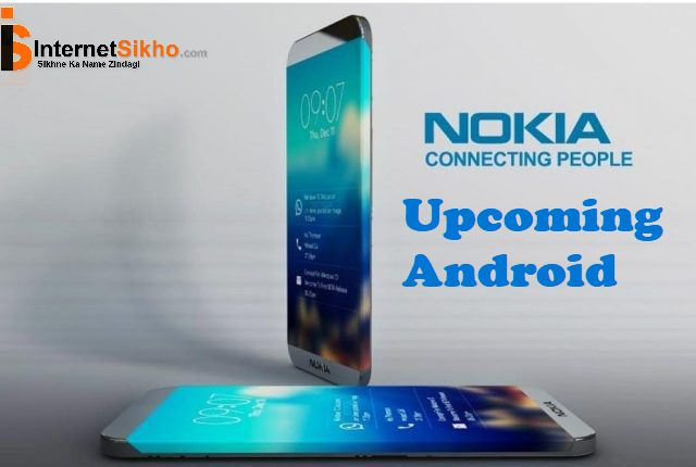 NOKIA UPCOMING ANDROID PHONES
